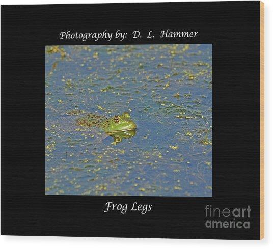 Frog Legs Wood Print by Dennis Hammer