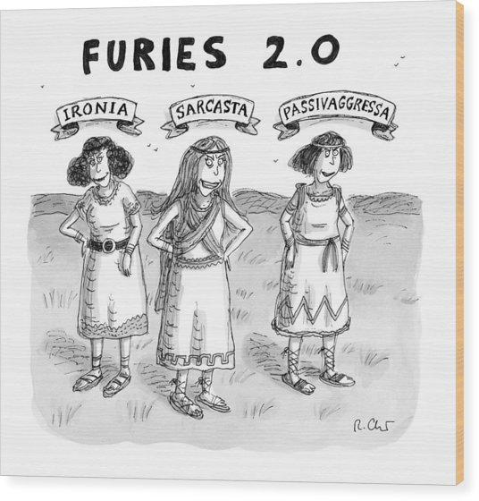 Furies 2.0 -- Ironia Wood Print
