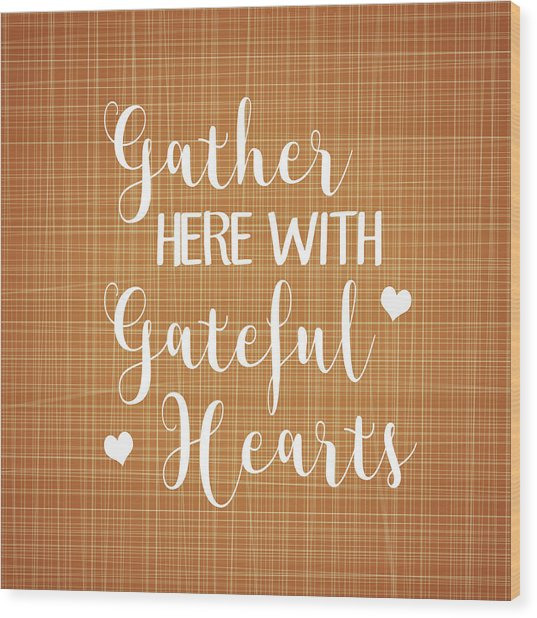 Gather Here With Grateful Hearts Wood Print