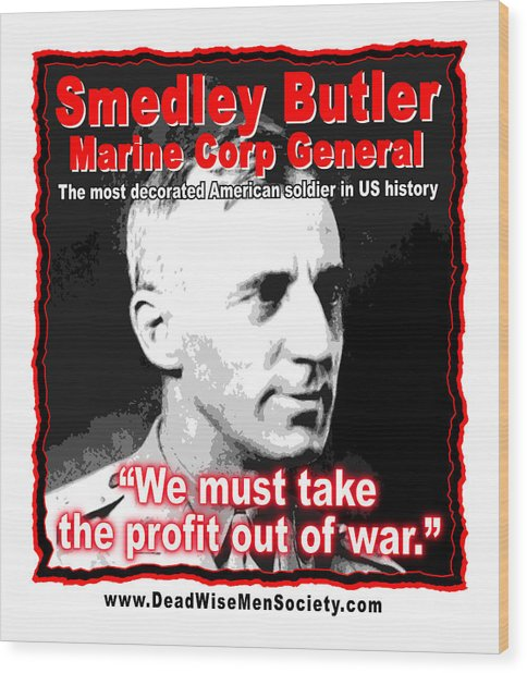 Gen. Smedley Butler On War Profit Wood Print
