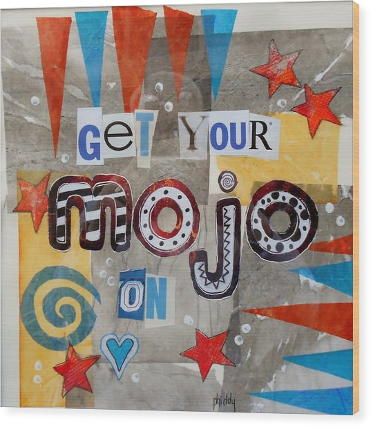 Get Your Mojo On Wood Print