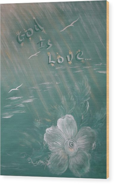 God Is Love Wood Print by Mary Grabill