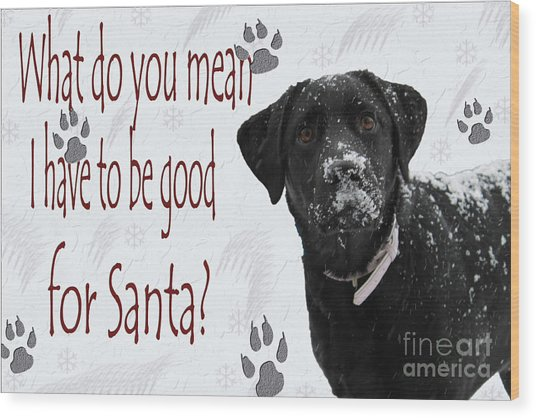Good For Santa Wood Print
