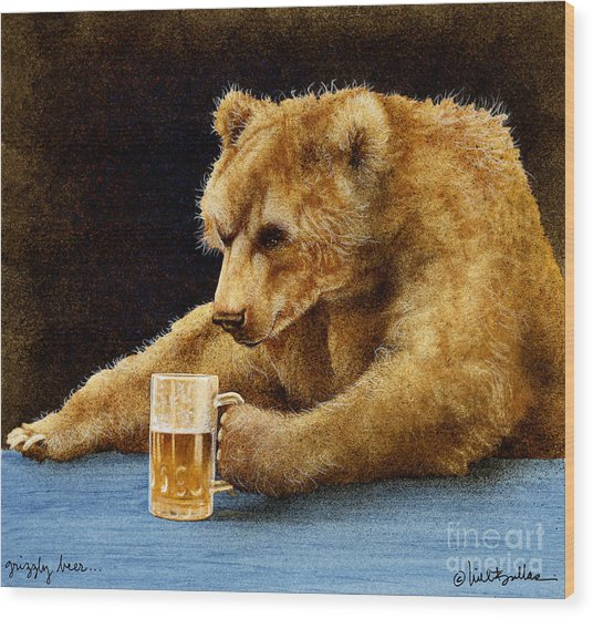 Grizzly Beer... Wood Print