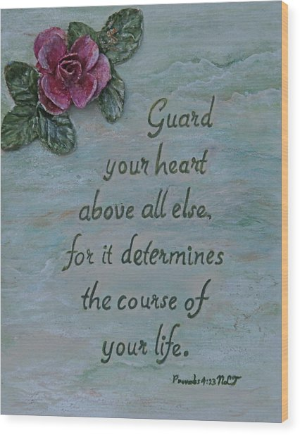 Guard Your Heart Wood Print by Mary Grabill