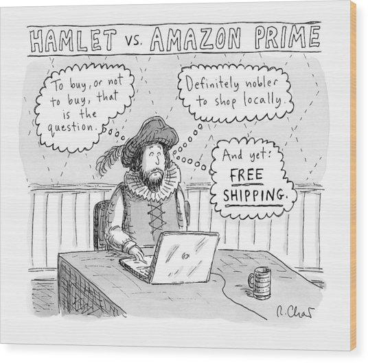 Hamlet Vs. Amazon Prime -- Hamlet Debates Wood Print