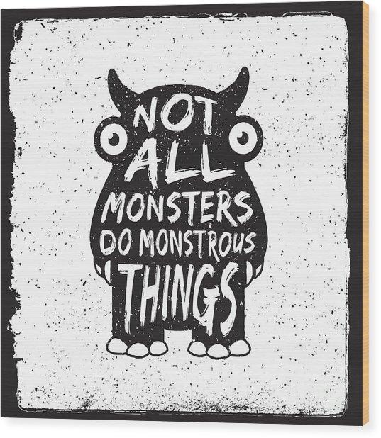 Hand Drawn Monster Quote, Typography Wood Print by Igorrita