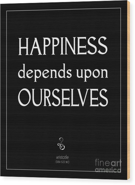 Happiness Depends Upon Ourselves Wood Print