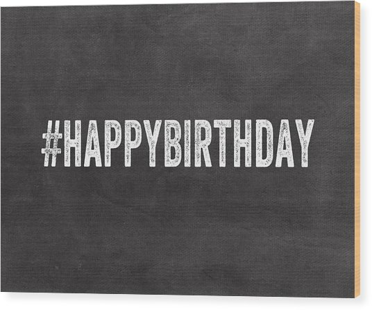 Happy Birthday Card- Greeting Card Wood Print