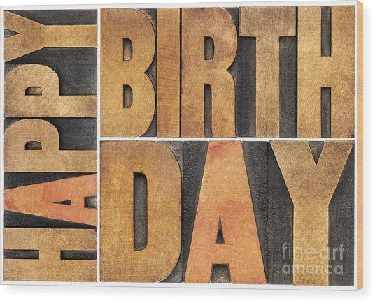 Happy Birthday In Wood Type Wood Print