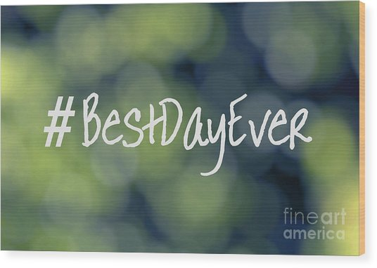 Hashtag Best Day Ever Wood Print