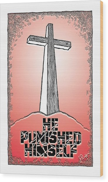 He Punished Himself Wood Print