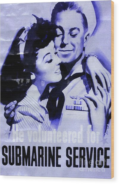 He Volunteered For Submarine Service Wood Print by Patricia Januszkiewicz