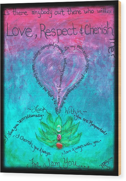 Healing Art - Love Respect And Cherish Me? Wood Print
