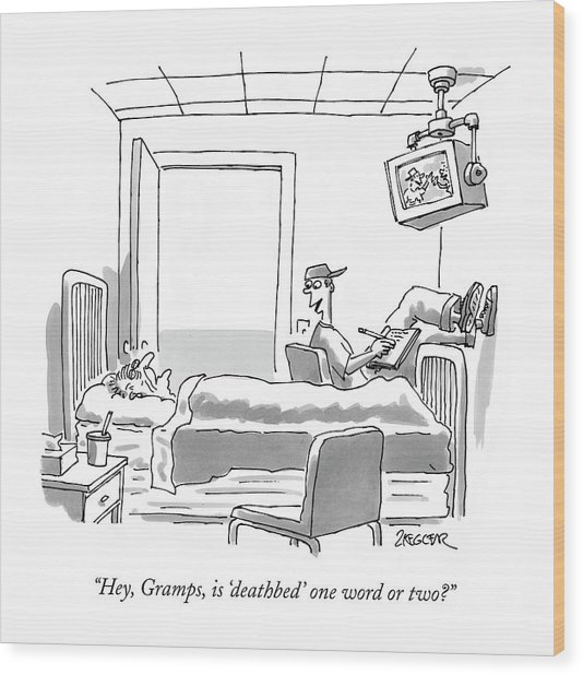 Hey, Gramps, Is 'deathbed' One Word Or Two? Wood Print