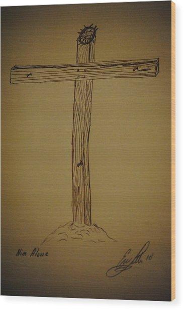 Him Alone Wood Print