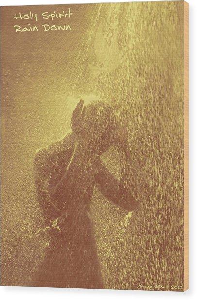 Holy Spirit Rain Down Wood Print