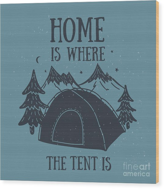 Home Is Where The Tent Is Hand-drawn Wood Print