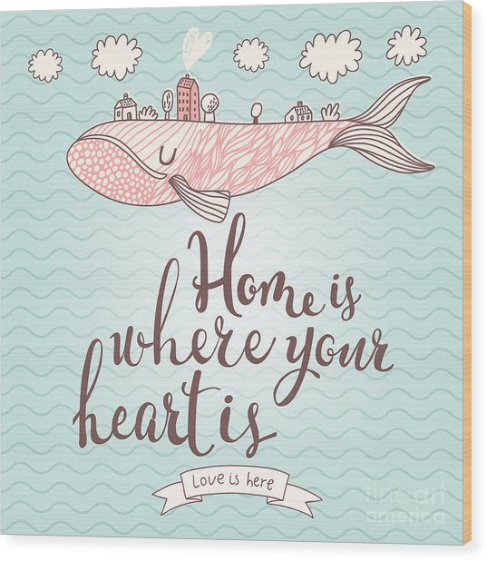 Home Is Where Your Heart Is - Stylish Wood Print