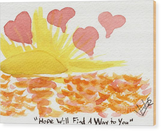 Hope Will Find A Way To You Wood Print