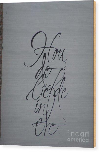 Hou De Liefde In Ere Wood Print