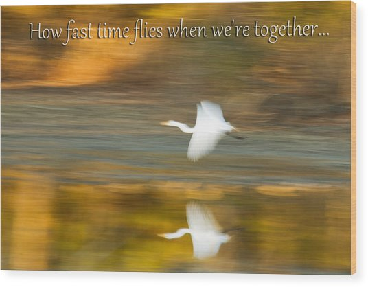 How Fast Time Flies When We're Together Wood Print by Jeff Abrahamson