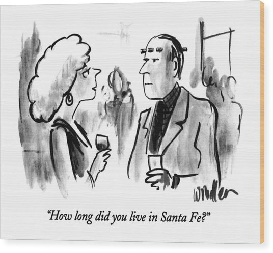 How Long Did You Live In Santa Fe? Wood Print