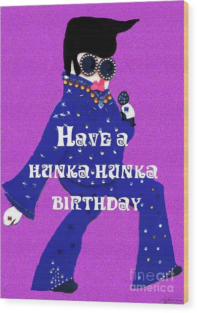 Hunka Hunka Birthday Wood Print