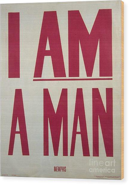 I Am A Man Wood Print by Baltzgar