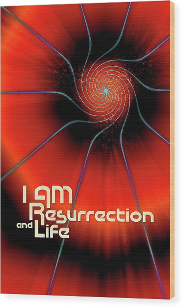 I Am Resurrection And Life Wood Print