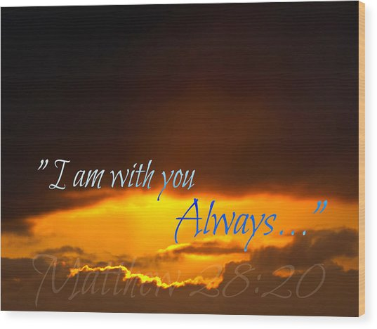 I Am With You Always Wood Print