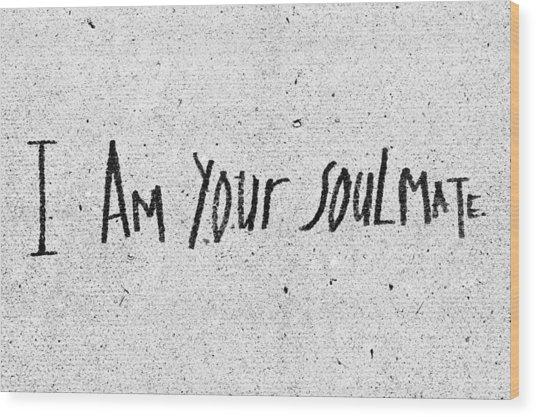 I Am Your Soulmate Wood Print