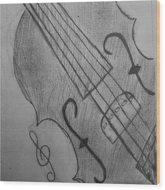 I Drew Some Of A Violin Wood Print