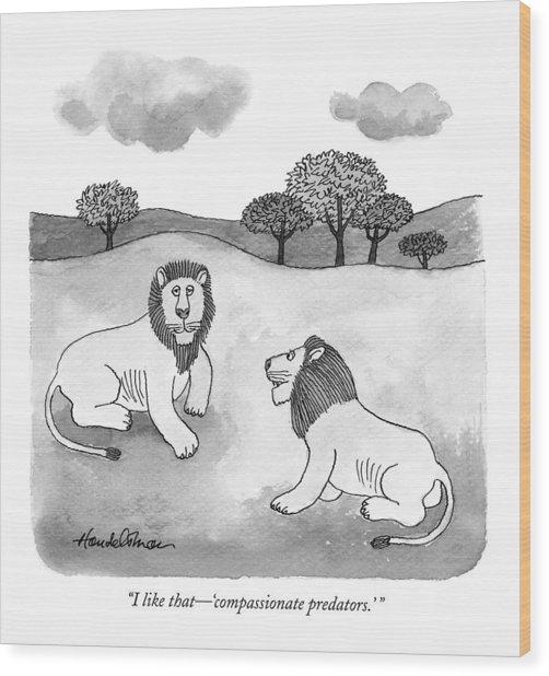 I Like That - 'compassionate Predators.' Wood Print