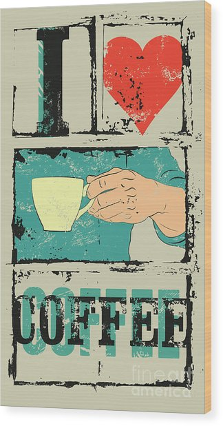 I Love Coffee. Coffee Typographical Wood Print
