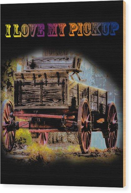 Rustic - Wagon - I Love My Pickup-black Wood Print by Barry Jones
