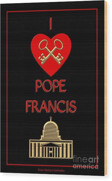 Wood Print featuring the digital art I Love Pope Francis by Rose Santuci-Sofranko