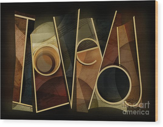 I Love You - Abstract  Wood Print by Shevon Johnson
