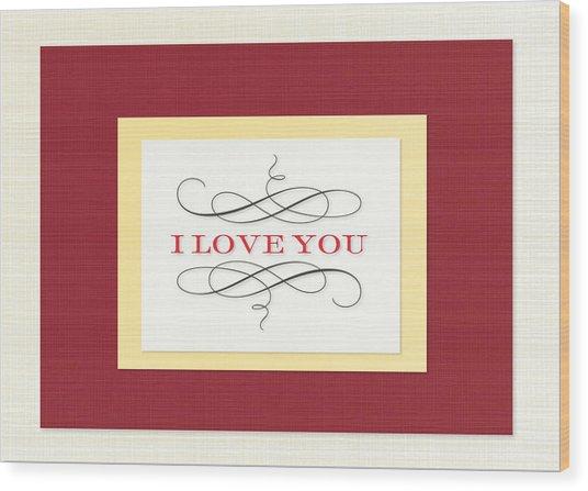I Love You Wood Print by Arce Lorena