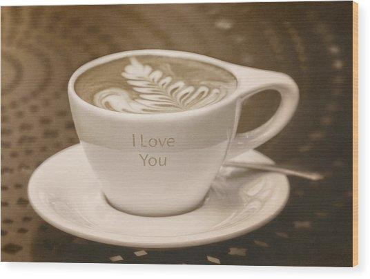 I Love You Wood Print