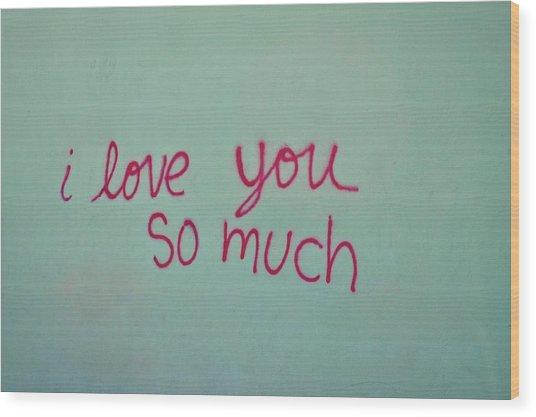 I Love You So Much Wood Print