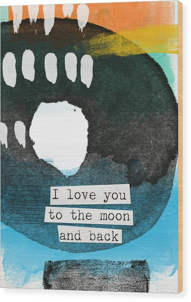 I Love You To The Moon And Back- Abstract Art Wood Print