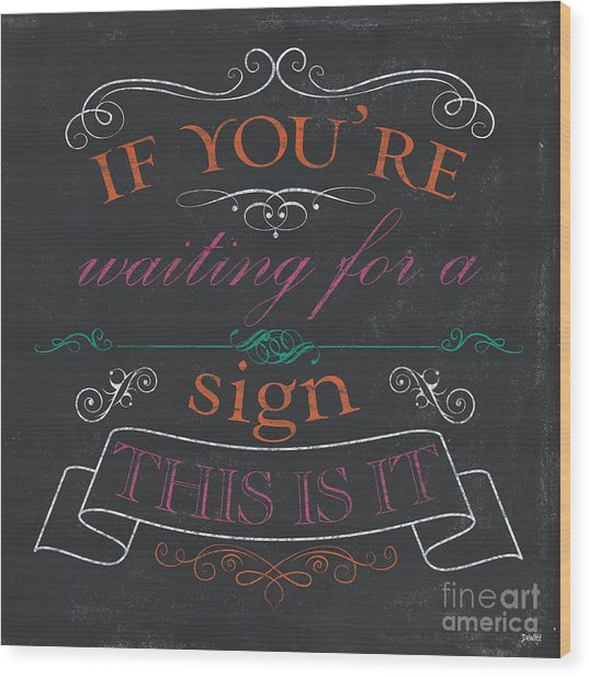 If You're Waiting For A Sign Wood Print