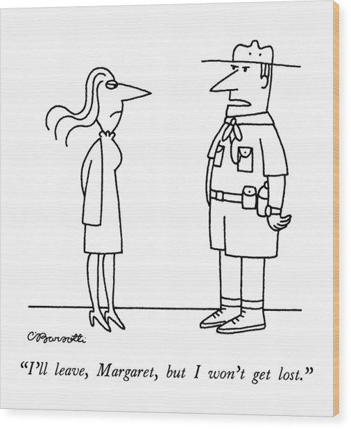 I'll Leave, Margaret, But I Won't Get Lost Wood Print