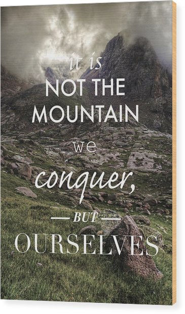 It Is Not The Mountain We Conquer But Ourselves Wood Print