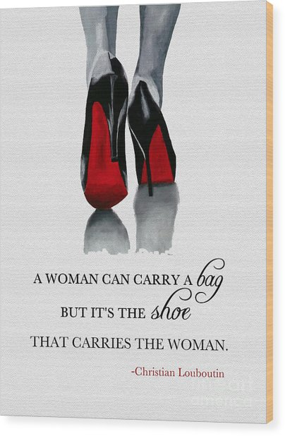 It's The Shoe That Carries The Woman Wood Print