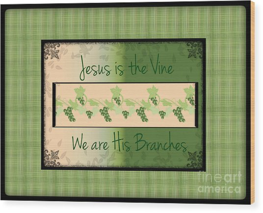 Jesus Is The Vine Wood Print