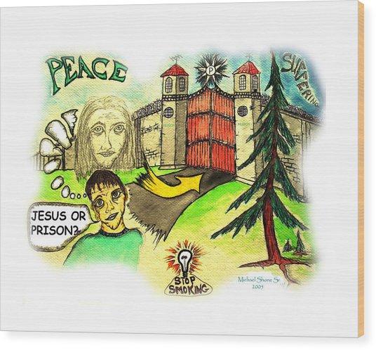 Jesus Or Prison Quit Smoking Wood Print