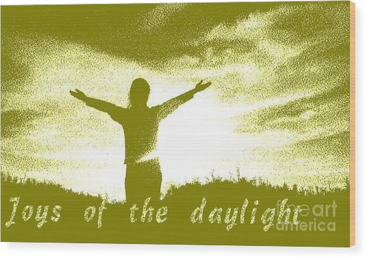Joys Of The Daylight Wood Print