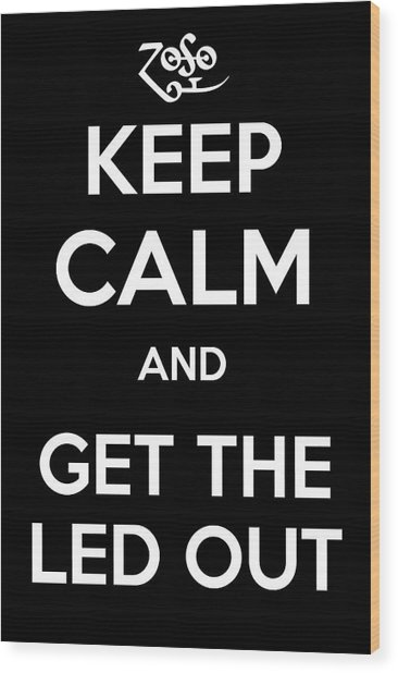 Keep Calm And Get The Led Out Wood Print